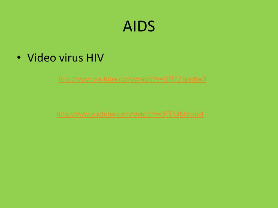 AIDS Video virus HIV http://www.youtube.com/watch?v=3FPuIMycqv4 http://www.youtube.com/watch?v=B7ITZgag6w0