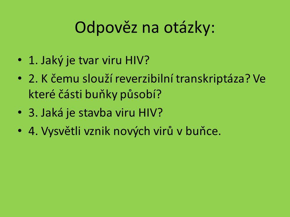 Odpověz na otázky: 1.Jaký je tvar viru HIV. 2. K čemu slouží reverzibilní transkriptáza.