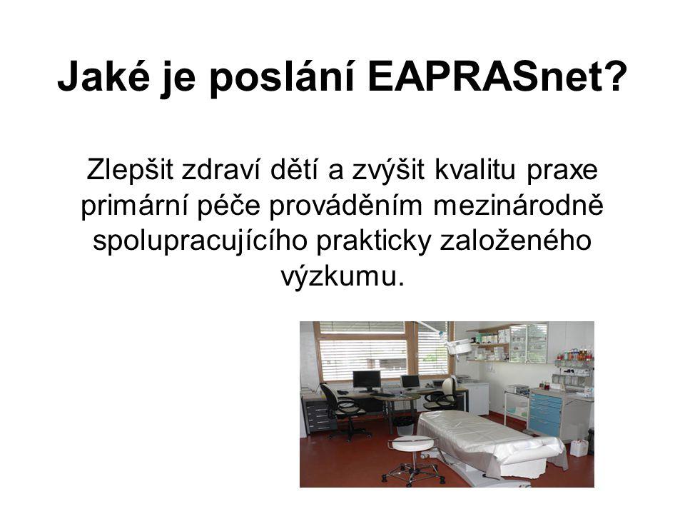 Jaké je poslání EAPRASnet? Zlepšit zdraví dětí a zvýšit kvalitu praxe primární péče prováděním mezinárodně spolupracujícího prakticky založeného výzku