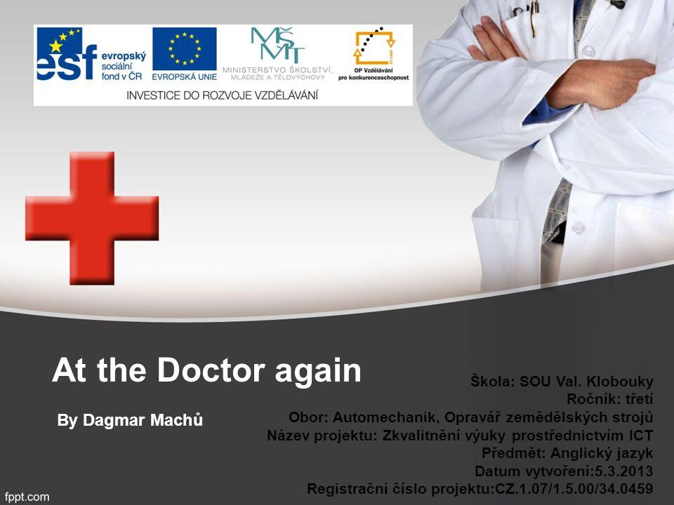 At the Doctor again By Dagmar Machů Škola: SOU Val.