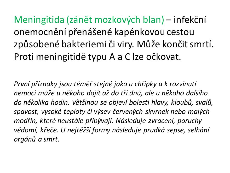 Meningitida (zánět mozkových blan) – infekční onemocnění přenášené kapénkovou cestou způsobené bakteriemi či viry.