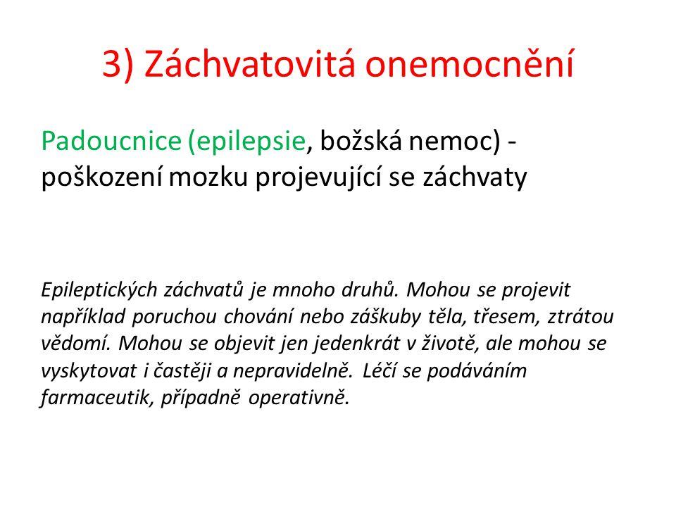 3) Záchvatovitá onemocnění Padoucnice (epilepsie, božská nemoc) - poškození mozku projevující se záchvaty Epileptických záchvatů je mnoho druhů.