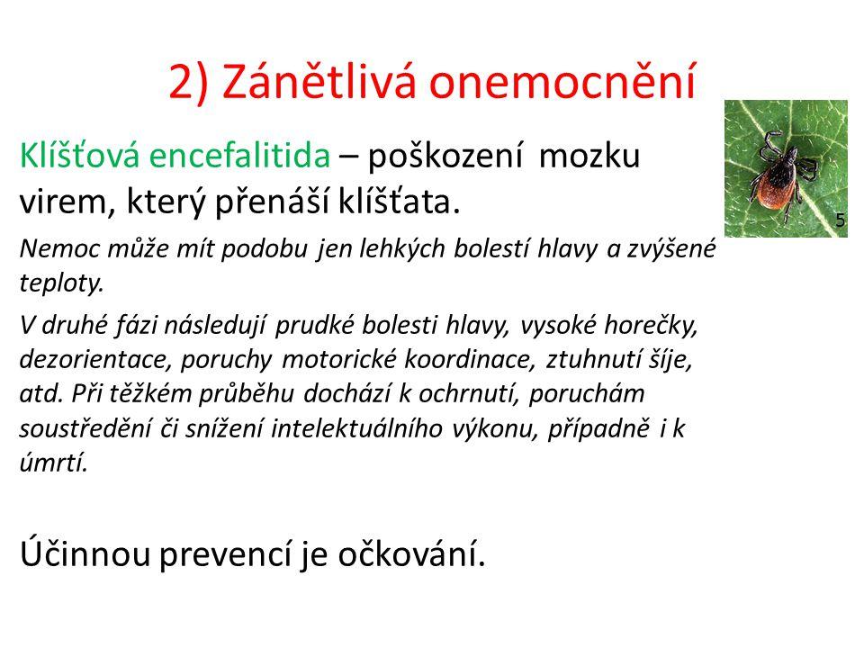 2) Zánětlivá onemocnění Klíšťová encefalitida – poškození mozku virem, který přenáší klíšťata.