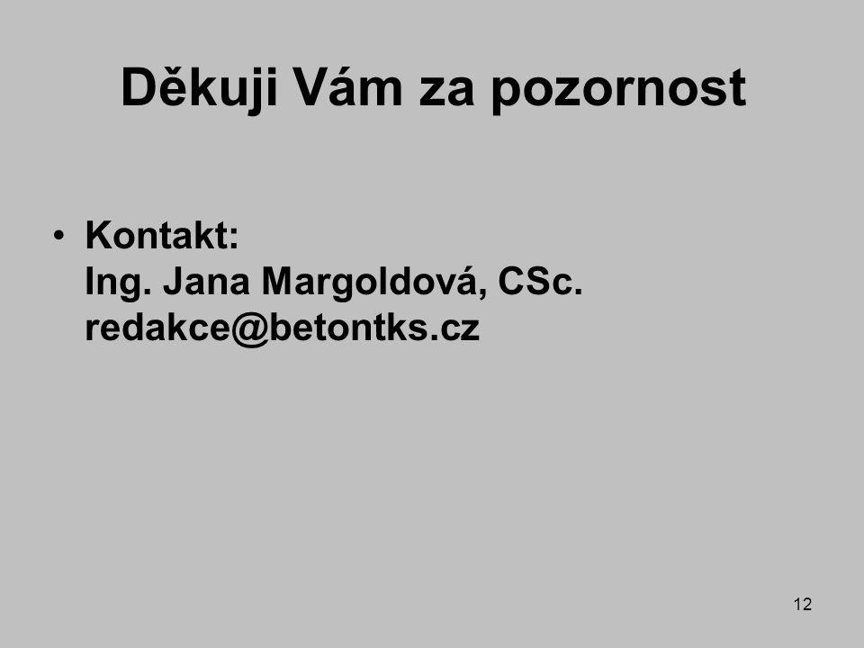 Děkuji Vám za pozornost Kontakt: Ing. Jana Margoldová, CSc. redakce@betontks.cz 12