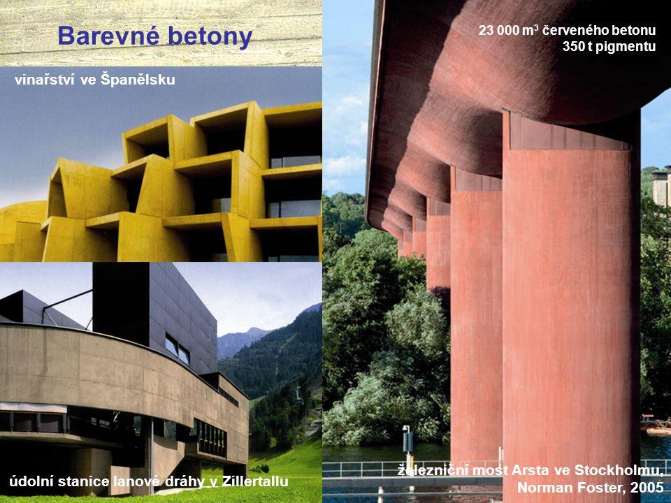 Barevné betony vinařství ve Španělsku údolní stanice lanové dráhy v Zillertallu železniční most Arsta ve Stockholmu, Norman Foster, 2005 23 000 m 3 če