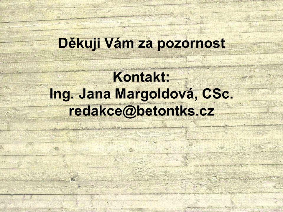 Děkuji Vám za pozornost Kontakt: Ing. Jana Margoldová, CSc. redakce@betontks.cz