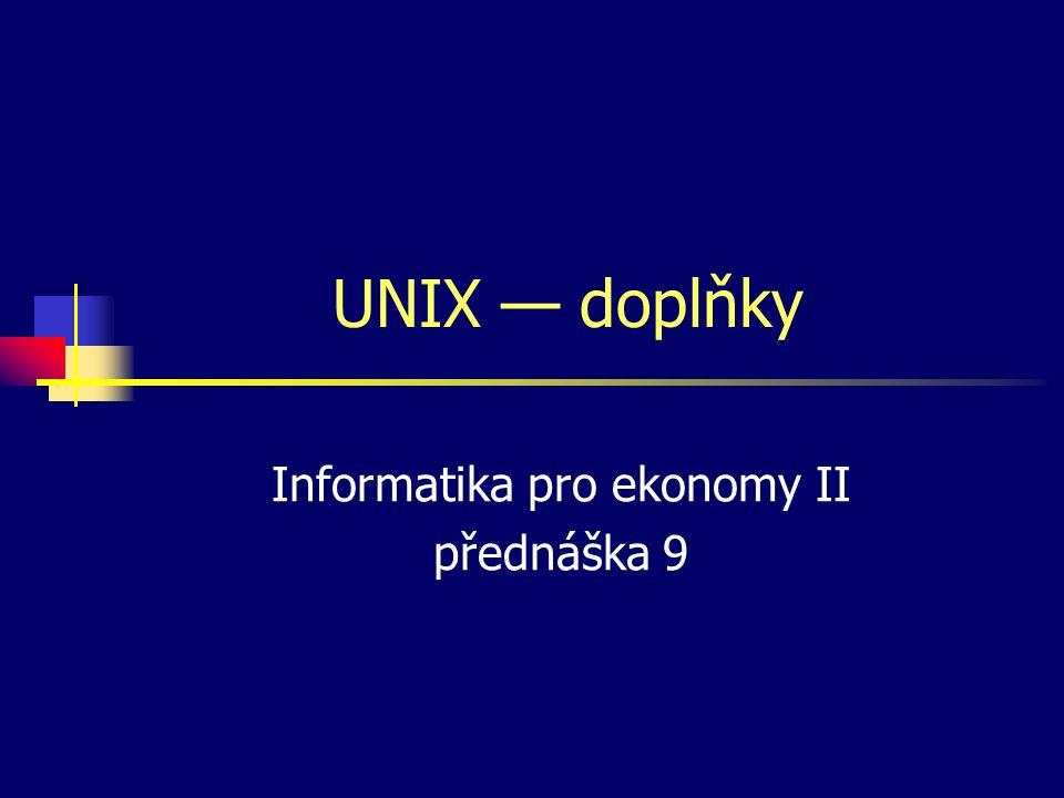 UNIX — doplňky Informatika pro ekonomy II přednáška 9