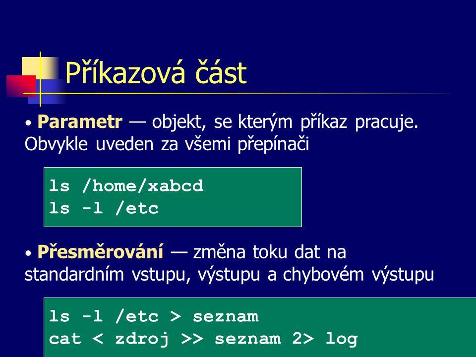 Příkazová část Parametr — objekt, se kterým příkaz pracuje.