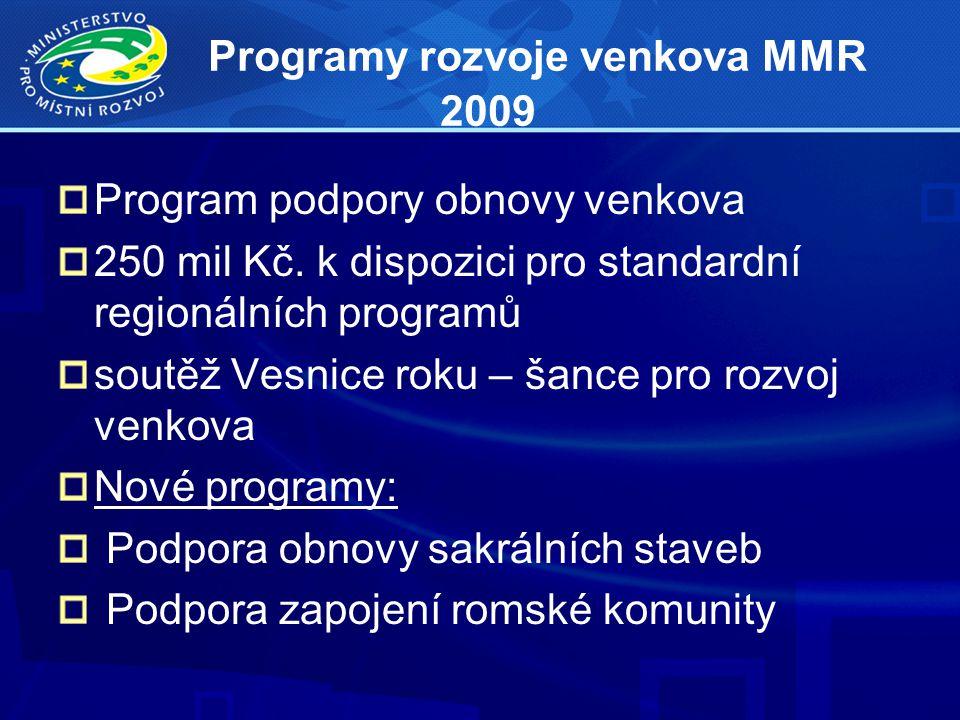 Programy rozvoje venkova MMR 2009 Program podpory obnovy venkova 250 mil Kč. k dispozici pro standardní regionálních programů soutěž Vesnice roku – ša