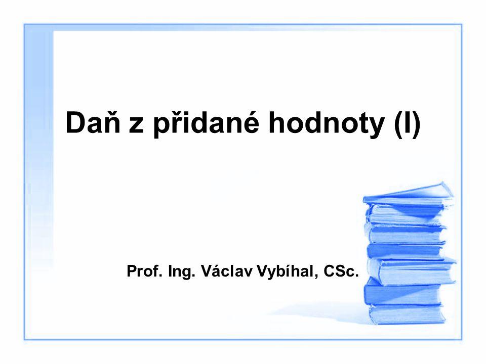 Daň z přidané hodnoty (I) Prof. Ing. Václav Vybíhal, CSc.