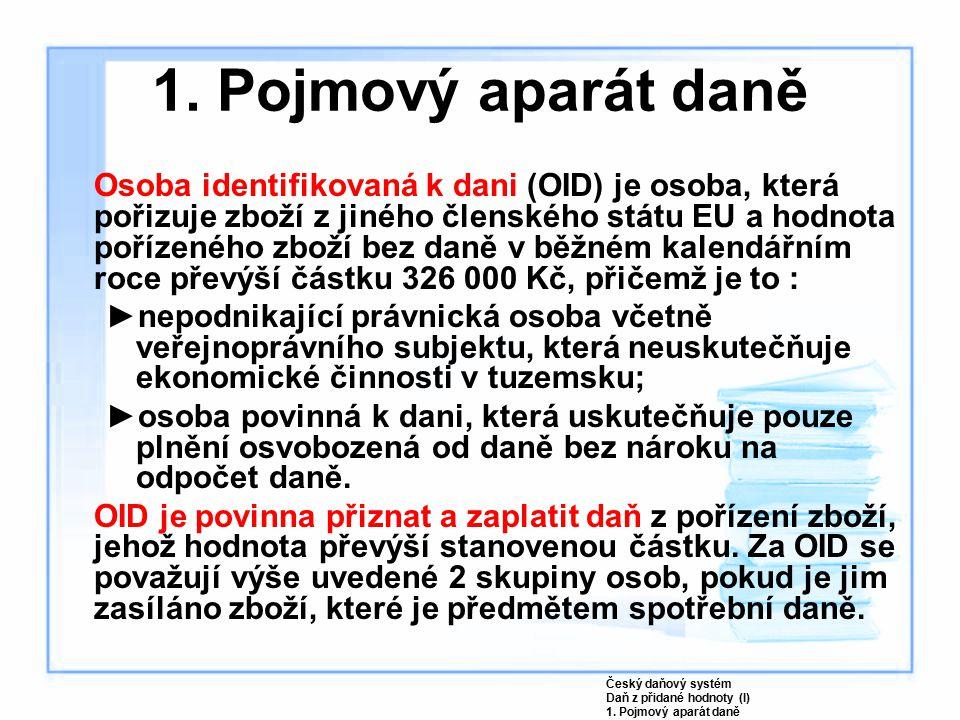 Osoba identifikovaná k dani (OID) je osoba, která pořizuje zboží z jiného členského státu EU a hodnota pořízeného zboží bez daně v běžném kalendářním