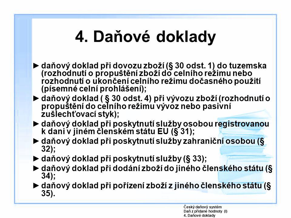 ►daňový doklad při dovozu zboží (§ 30 odst. 1) do tuzemska (rozhodnutí o propuštění zboží do celního režimu nebo rozhodnutí o ukončení celního režimu