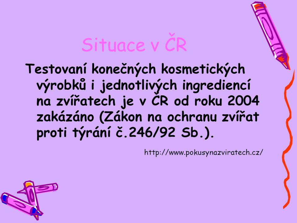Situace v ČR Testovaní konečných kosmetických výrobků i jednotlivých ingrediencí na zvířatech je v ČR od roku 2004 zakázáno (Zákon na ochranu zvířat p