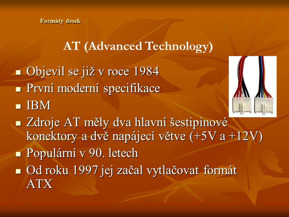 Formáty desek Baby-AT vyvinula se ze základní desky původního IBM PC XT vyvinula se ze základní desky původního IBM PC XT Z obchodních důvodů byla nazvána Baby-AT Z obchodních důvodů byla nazvána Baby-AT Použity k náhradě původních desek AT Použity k náhradě původních desek AT Na všech najdete velký konektor pro klávesnici s 5 vývody (standardní DIN) Na všech najdete velký konektor pro klávesnici s 5 vývody (standardní DIN) Všechny rozšiřující karty se do desky Baby-AT zasunují pod úhlem 90 Všechny rozšiřující karty se do desky Baby-AT zasunují pod úhlem 90