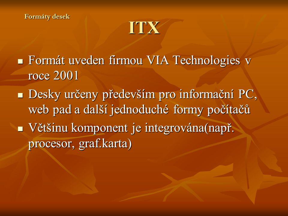ITX Formát uveden firmou VIA Technologies v roce 2001 Formát uveden firmou VIA Technologies v roce 2001 Desky určeny především pro informační PC, web