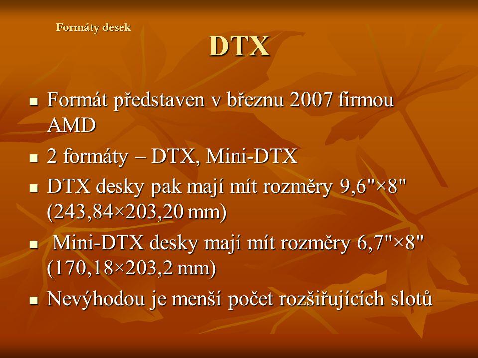 DTX Formát představen v březnu 2007 firmou AMD Formát představen v březnu 2007 firmou AMD 2 formáty – DTX, Mini-DTX 2 formáty – DTX, Mini-DTX DTX desk