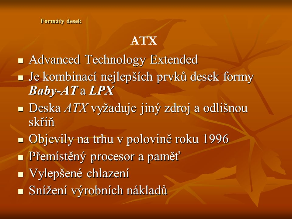 Advanced Technology Extended Advanced Technology Extended Je kombinací nejlepších prvků desek formy Baby-AT a LPX Je kombinací nejlepších prvků desek