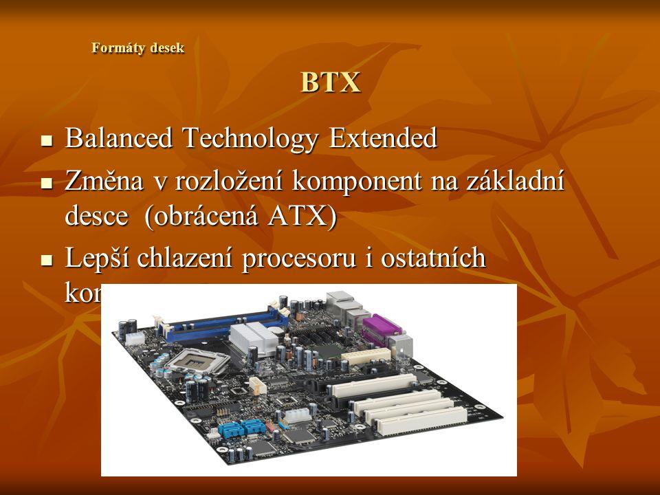 BTX Balanced Technology Extended Balanced Technology Extended Změna v rozložení komponent na základní desce (obrácená ATX) Změna v rozložení komponent