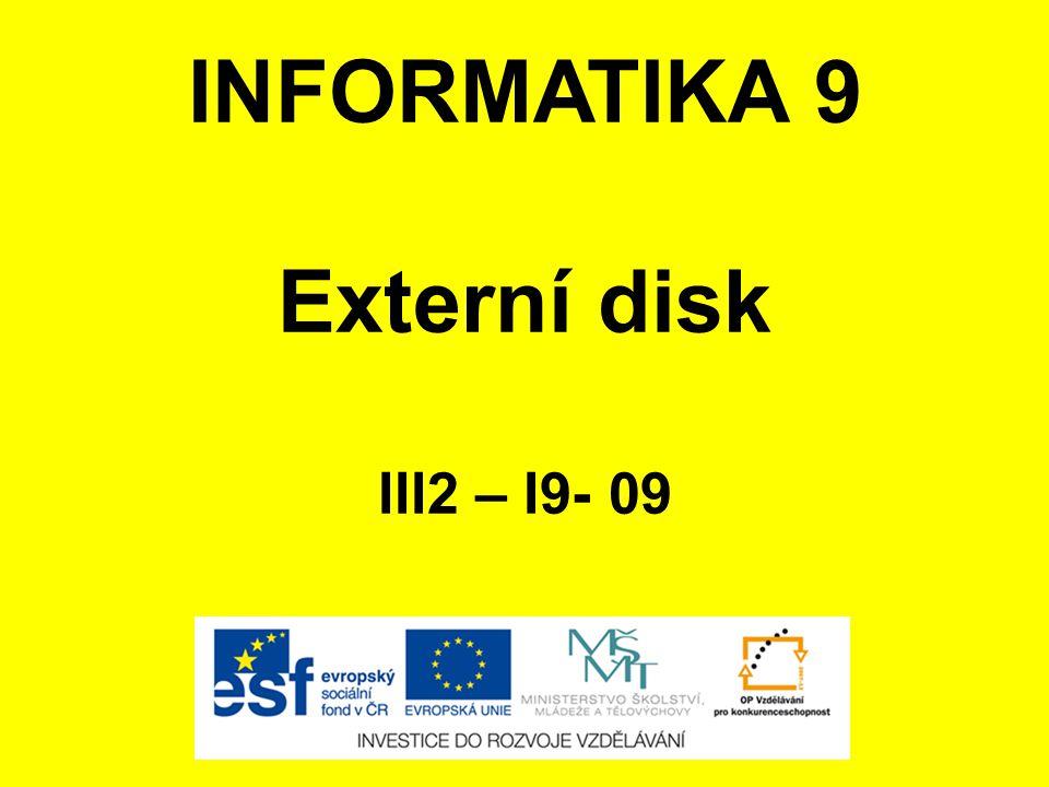 INFORMATIKA 9 Externí disk III2 – I9- 09