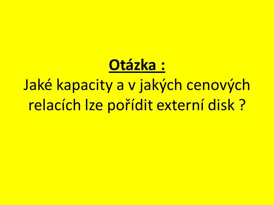 Otázka : Jaké kapacity a v jakých cenových relacích lze pořídit externí disk