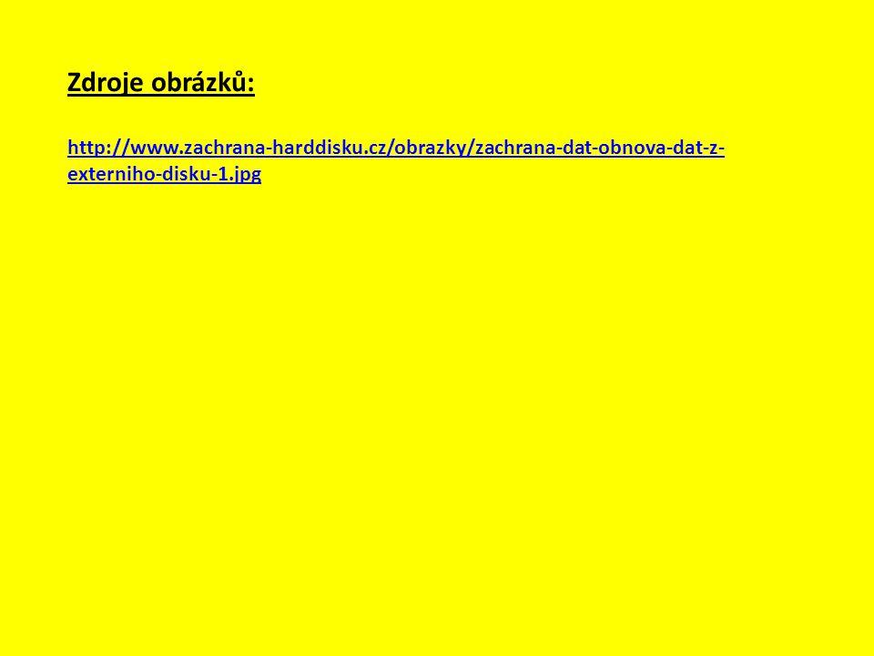 Zdroje obrázků: http://www.zachrana-harddisku.cz/obrazky/zachrana-dat-obnova-dat-z- externiho-disku-1.jpg