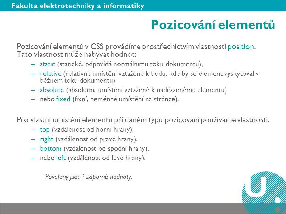 Pozicování elementů Pozicování elementů v CSS provádíme prostřednictvím vlastnosti position. Tato vlastnost může nabývat hodnot: –static (statické, od