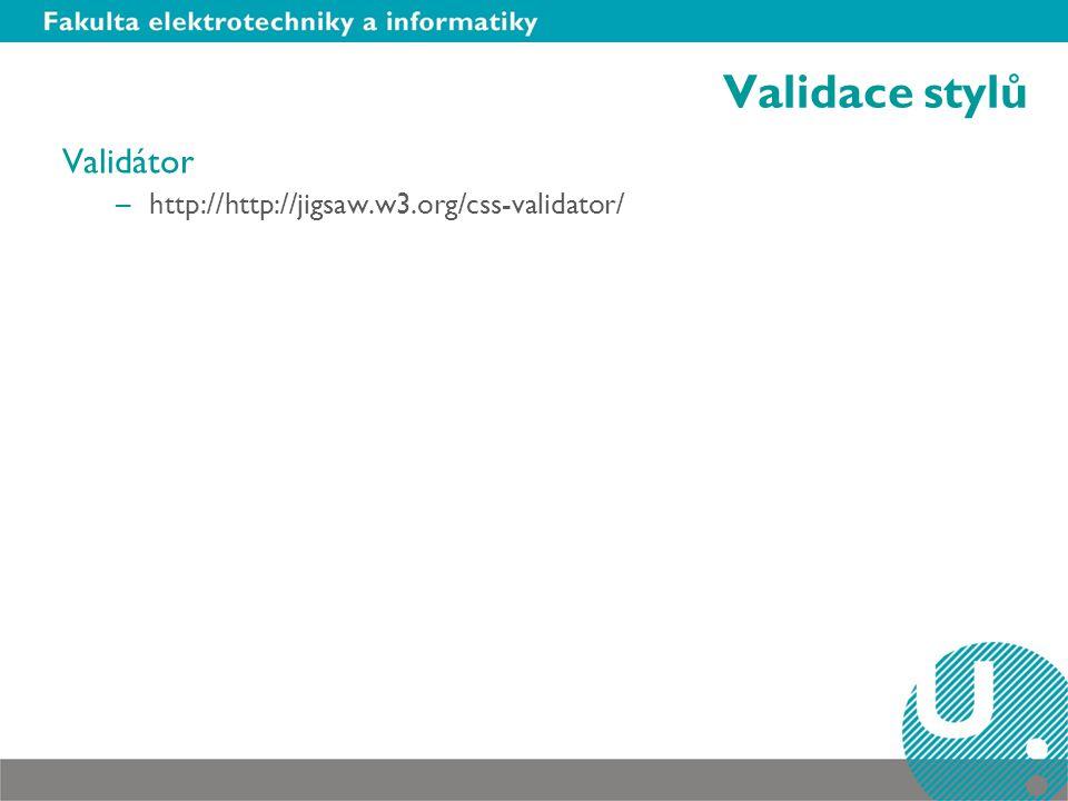 Validace stylů Validátor –http://http://jigsaw.w3.org/css-validator/