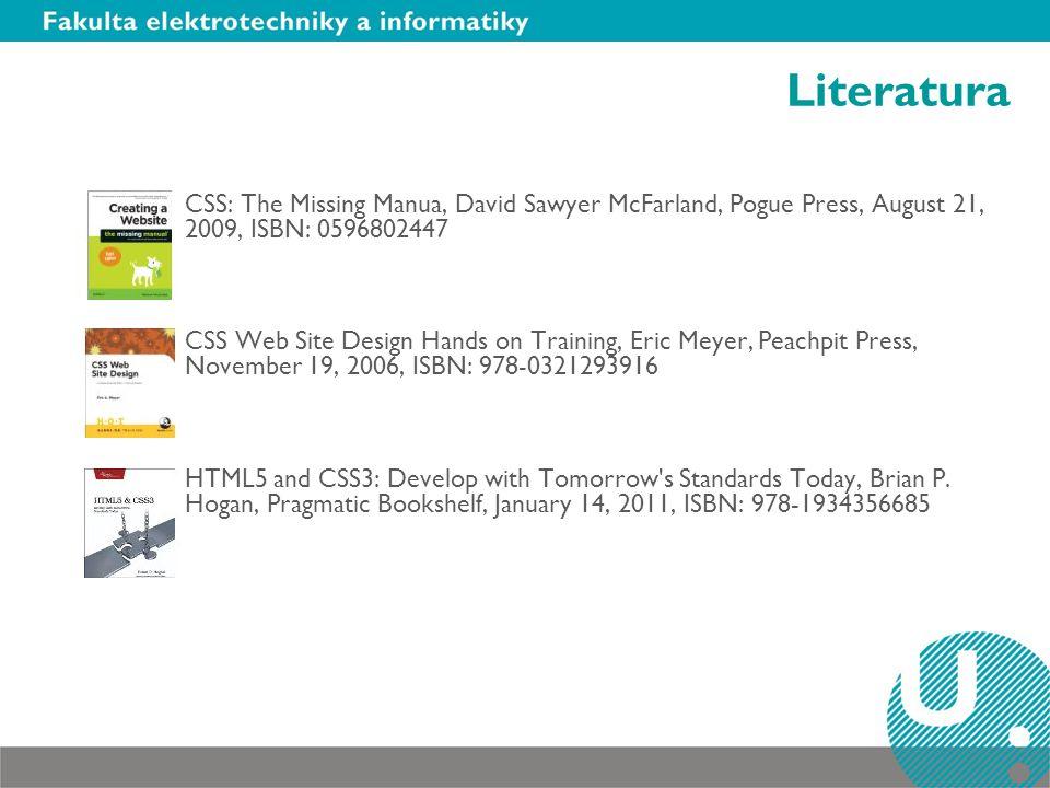 Literatura CSS: The Missing Manua, David Sawyer McFarland, Pogue Press, August 21, 2009, ISBN: 0596802447 CSS Web Site Design Hands on Training, Eric