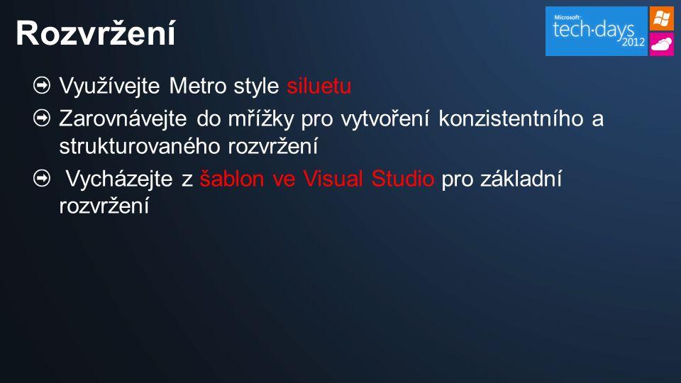 Rozvržení Využívejte Metro style siluetu Zarovnávejte do mřížky pro vytvoření konzistentního a strukturovaného rozvržení Vycházejte z šablon ve Visual Studio pro základní rozvržení