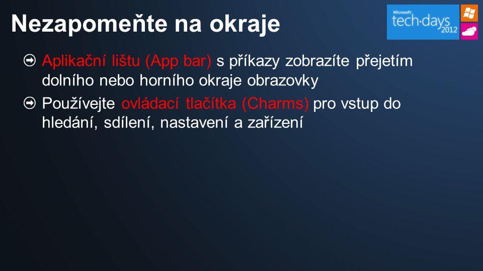 Aplikační lištu (App bar) s příkazy zobrazíte přejetím dolního nebo horního okraje obrazovky Používejte ovládací tlačítka (Charms) pro vstup do hledání, sdílení, nastavení a zařízení Nezapomeňte na okraje