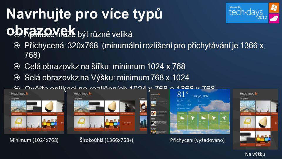 Aplikace může být různě veliká Přichycená: 320x768 (minumální rozlišení pro přichytávání je 1366 x 768) Celá obrazovkz na šířku: minimum 1024 x 768 Selá obrazovkz na Výšku: minimum 768 x 1024 Ověřte aplikaci na rozlišeních 1024 x 768 a 1366 x 768 Navrhujte pro více typů obrazovek Širokoúhlá (1366x768+)Přichycení (vyžadováno)Minimum (1024x768) Na výšku