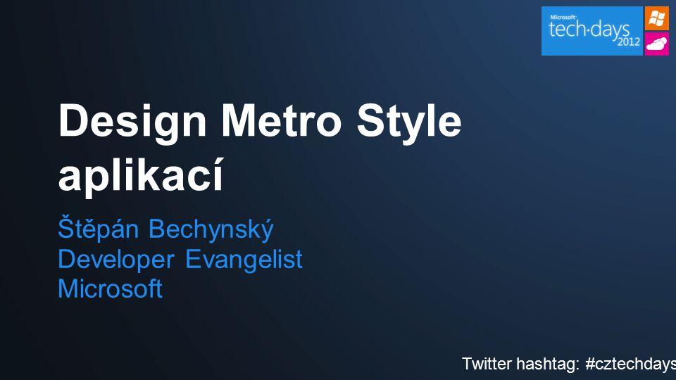 Štěpán Bechynský Developer Evangelist Microsoft Design Metro Style aplikací Twitter hashtag: #cztechdays