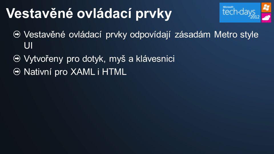Vestavěné ovládací prvky odpovídají zásadám Metro style UI Vytvořeny pro dotyk, myš a klávesnici Nativní pro XAML i HTML Vestavěné ovládací prvky