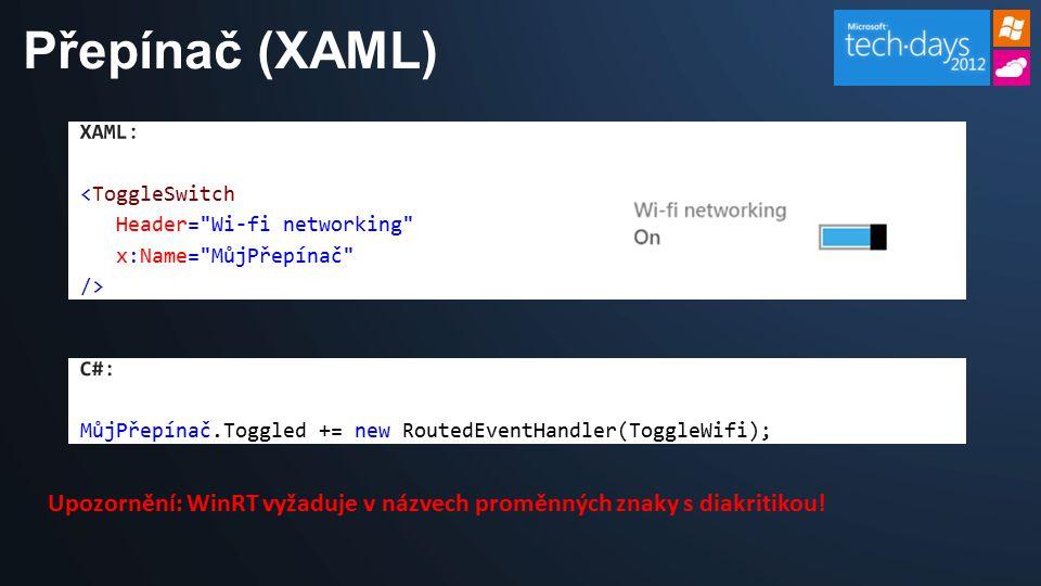 Přepínač (XAML) Upozornění: WinRT vyžaduje v názvech proměnných znaky s diakritikou!