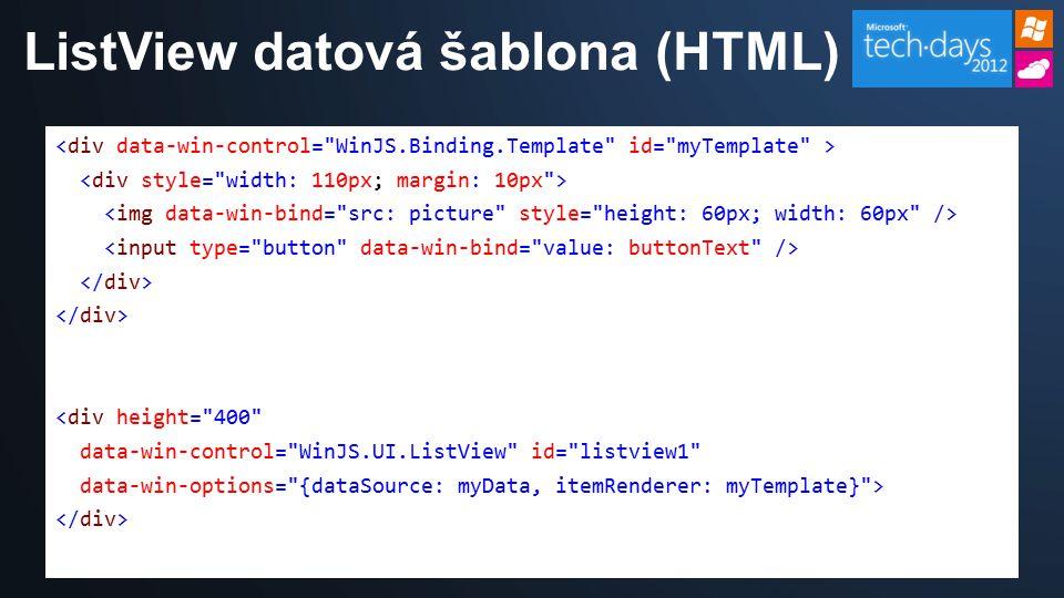 ListView datová šablona (HTML) <div height= 400 data-win-control= WinJS.UI.ListView id= listview1 data-win-options= {dataSource: myData, itemRenderer: myTemplate} >