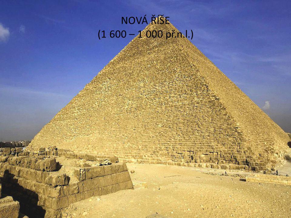 NOVÁ ŘÍŠE (1 600 – 1 000 př.n.l.) Vyhnání Hyxosů z Egypta Nastal největší rozvoj Egypta Egypt začal dobývat další území Vláda Rammesovců: Rammes II., Rammes III.