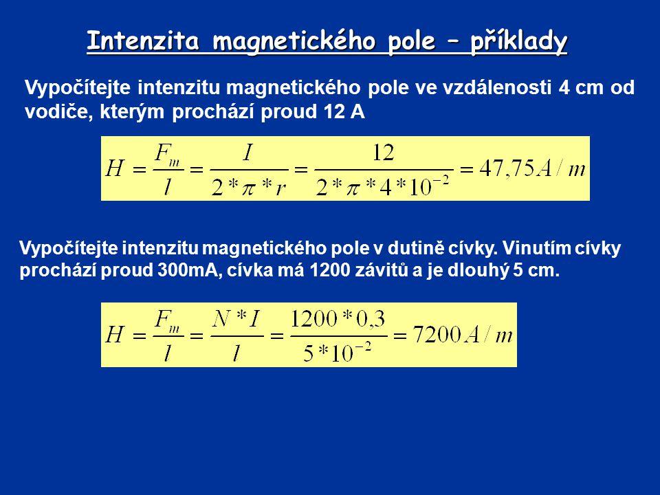 Intenzita magnetického pole – příklady Vypočítejte intenzitu magnetického pole ve vzdálenosti 4 cm od vodiče, kterým prochází proud 12 A Vypočítejte i
