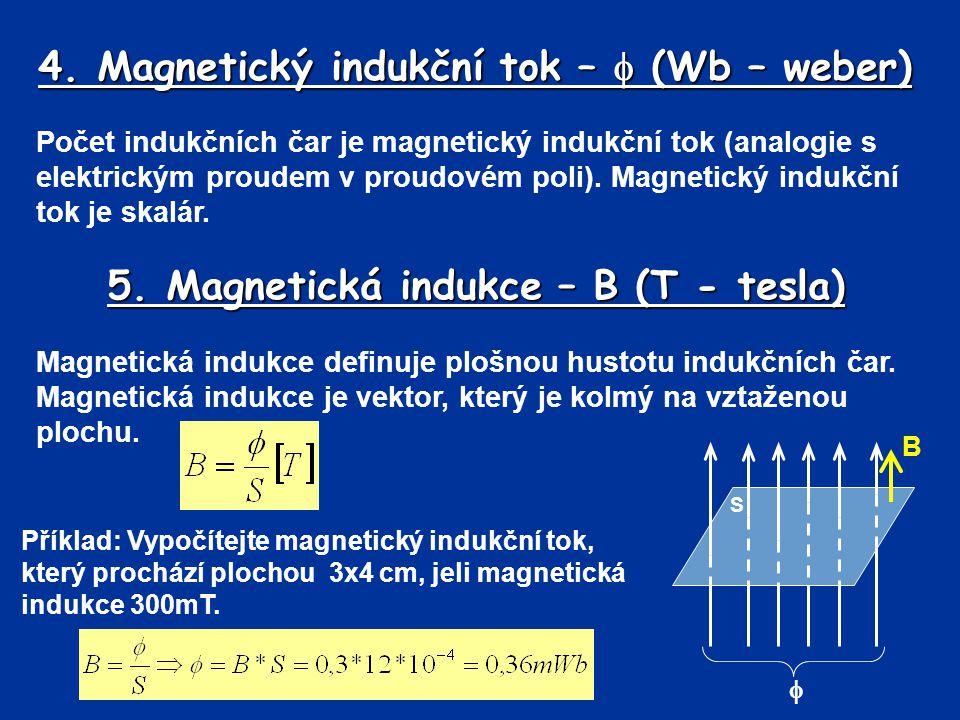 4. Magnetický indukční tok –  (Wb – weber) Počet indukčních čar je magnetický indukční tok (analogie s elektrickým proudem v proudovém poli). Magneti