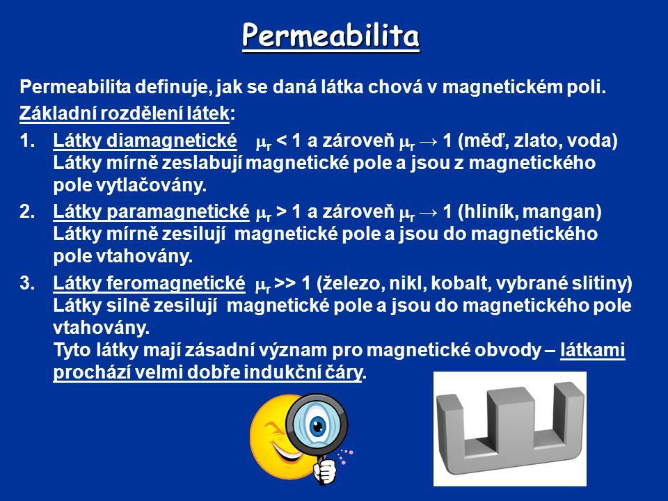 Permeabilita Permeabilita definuje, jak se daná látka chová v magnetickém poli. Základní rozdělení látek: 1.Látky diamagnetické  r < 1 a zároveň  r