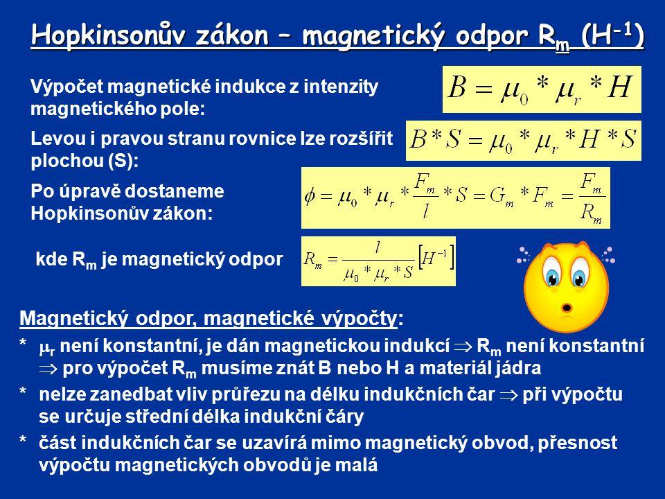 Hopkinsonův zákon – magnetický odpor R m (H -1 ) Výpočet magnetické indukce z intenzity magnetického pole: Levou i pravou stranu rovnice lze rozšířit