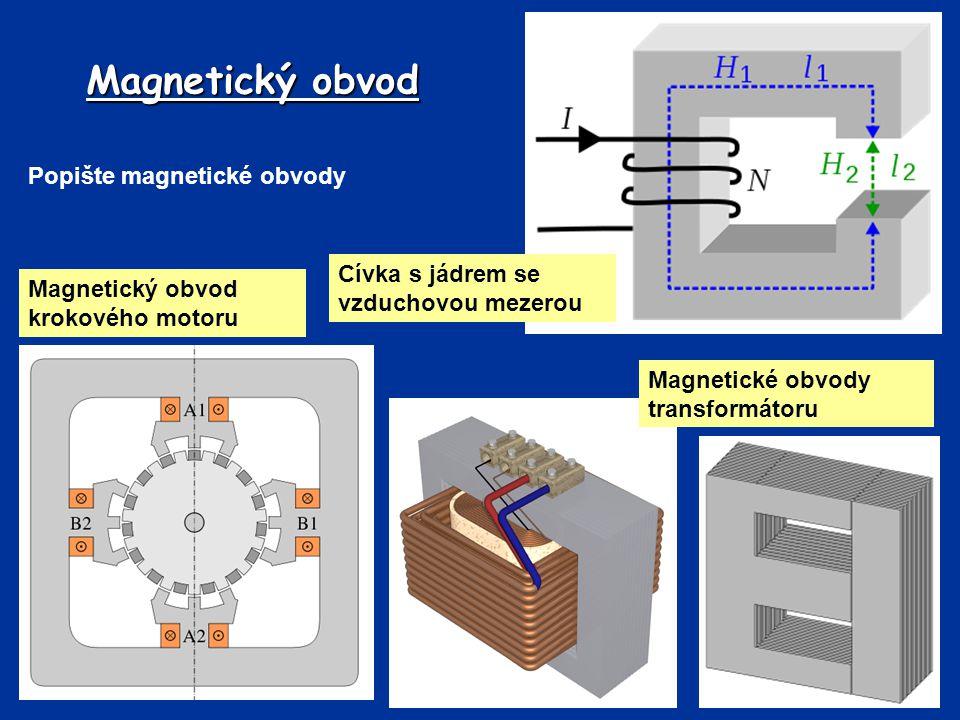 Magnetický obvod Cívka s jádrem se vzduchovou mezerou Magnetické obvody transformátoru Magnetický obvod krokového motoru Popište magnetické obvody
