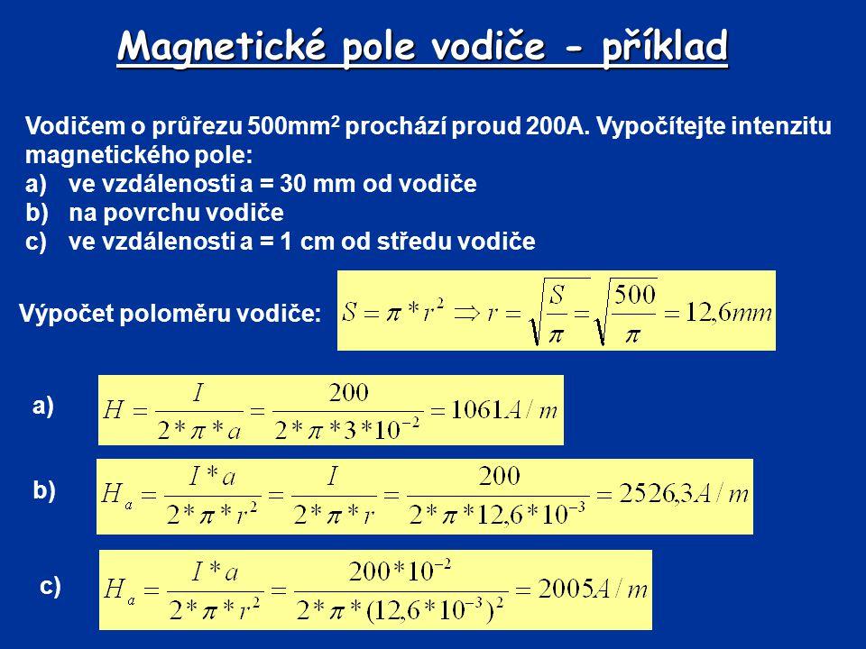 Magnetické pole vodiče - příklad Vodičem o průřezu 500mm 2 prochází proud 200A. Vypočítejte intenzitu magnetického pole: a)ve vzdálenosti a = 30 mm od