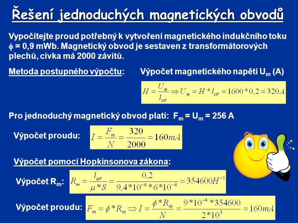 Řešení jednoduchých magnetických obvodů Vypočítejte proud potřebný k vytvoření magnetického indukčního toku  = 0,9 mWb. Magnetický obvod je sestaven