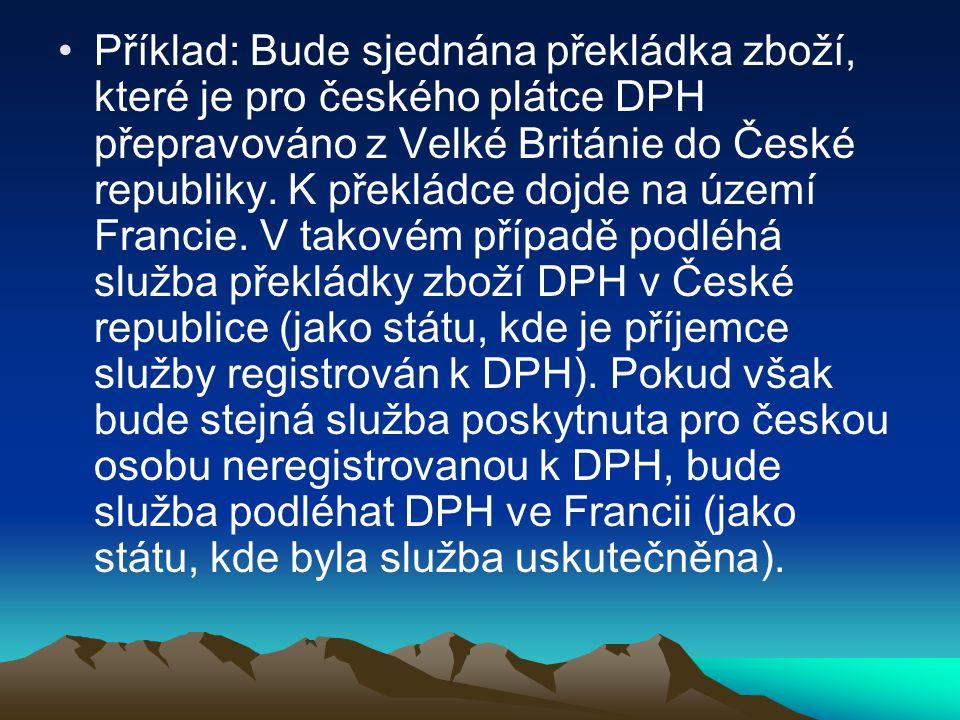 Příklad: Bude sjednána překládka zboží, které je pro českého plátce DPH přepravováno z Velké Británie do České republiky. K překládce dojde na území F