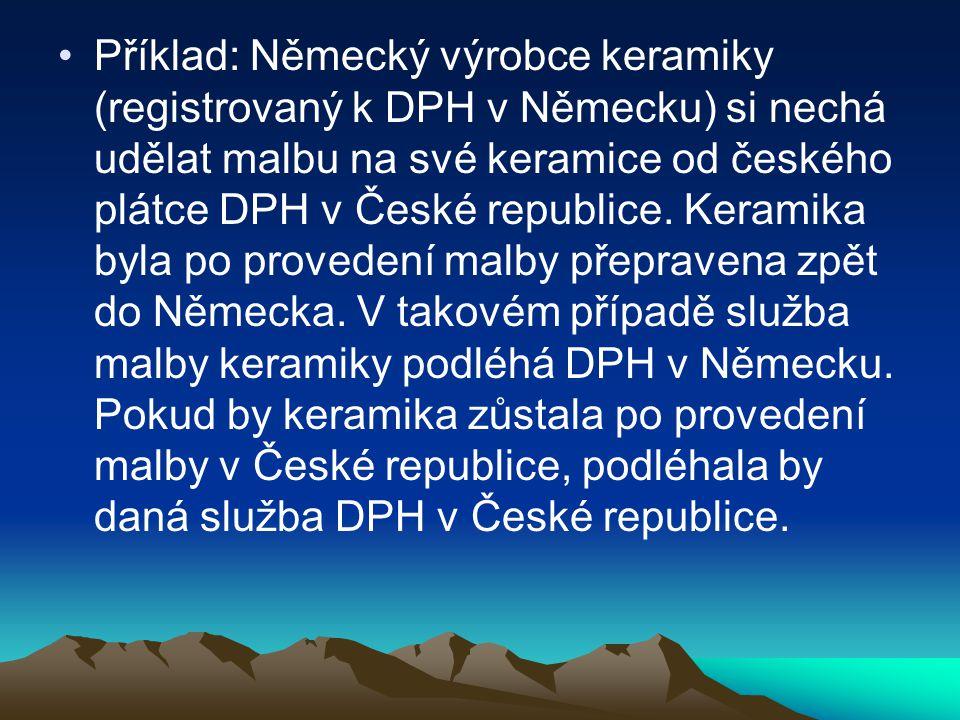 Příklad: Německý výrobce keramiky (registrovaný k DPH v Německu) si nechá udělat malbu na své keramice od českého plátce DPH v České republice. Kerami