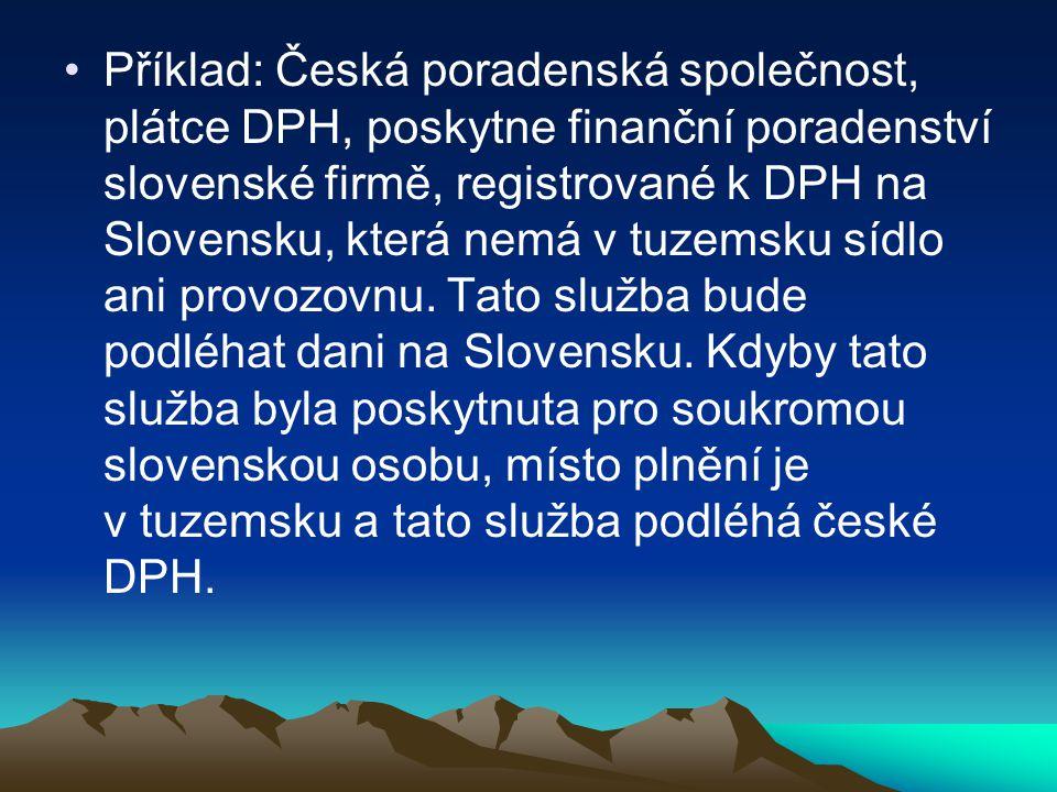 Příklad: Česká poradenská společnost, plátce DPH, poskytne finanční poradenství slovenské firmě, registrované k DPH na Slovensku, která nemá v tuzemsk