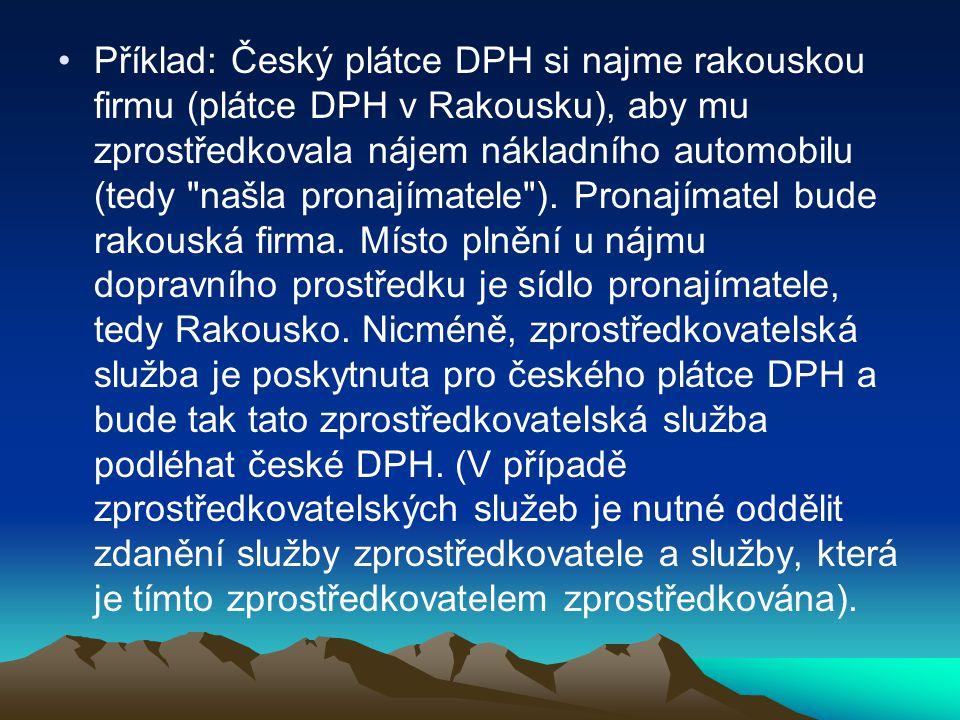 Příklad: Český plátce DPH si najme rakouskou firmu (plátce DPH v Rakousku), aby mu zprostředkovala nájem nákladního automobilu (tedy