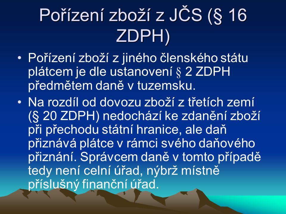 Pořízení zboží z JČS (§ 16 ZDPH) Pořízení zboží z jiného členského státu plátcem je dle ustanovení § 2 ZDPH předmětem daně v tuzemsku. Na rozdíl od do