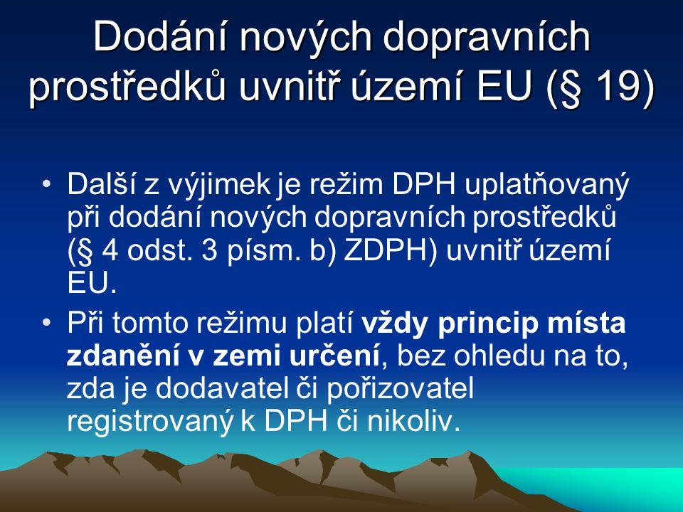 Dodání nových dopravních prostředků uvnitř území EU (§ 19) Další z výjimek je režim DPH uplatňovaný při dodání nových dopravních prostředků (§ 4 odst.