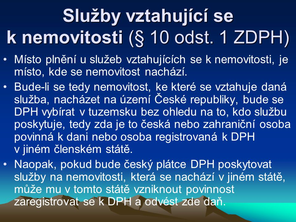 Příklad: Česká poradenská společnost, plátce DPH, poskytne finanční poradenství slovenské firmě, registrované k DPH na Slovensku, která nemá v tuzemsku sídlo ani provozovnu.